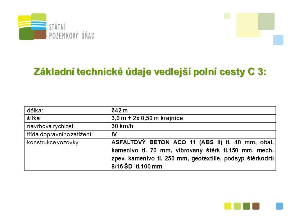 7 Základní technické údaje vedlejší polní cesty C 3: délka:642 m šířka:3,0 m + 2x 0,50 m krajnice návrhová rychlost:30 km/h třída dopravního zatížení:IV konstrukce vozovky:ASFALTOVÝ BETON ACO 11 (ABS II) tl.