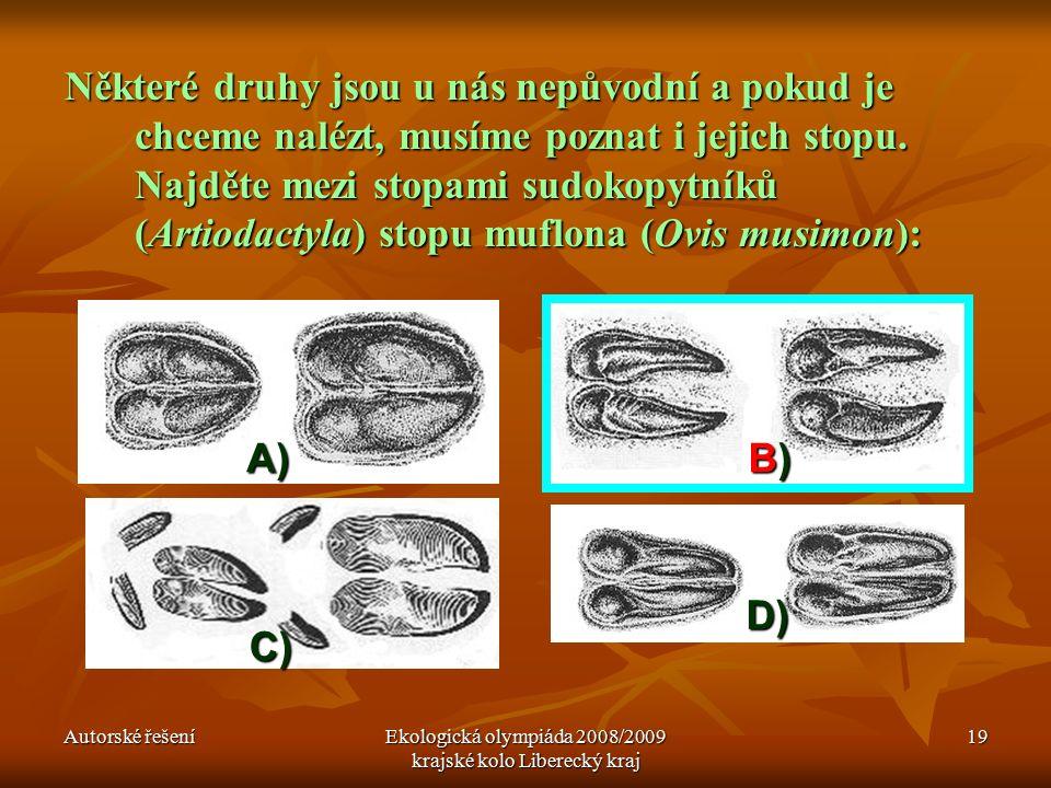 Autorské řešeníEkologická olympiáda 2008/2009 krajské kolo Liberecký kraj 19 Některé druhy jsou u nás nepůvodní a pokud je chceme nalézt, musíme poznat i jejich stopu.