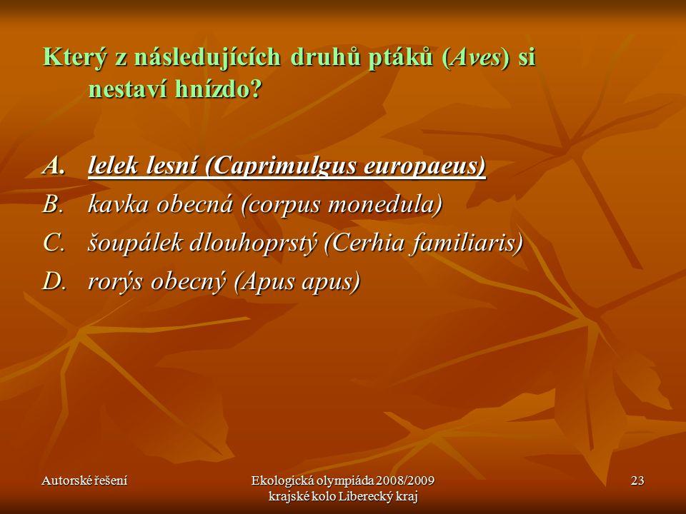 Autorské řešeníEkologická olympiáda 2008/2009 krajské kolo Liberecký kraj 23 Který z následujících druhů ptáků (Aves) si nestaví hnízdo.