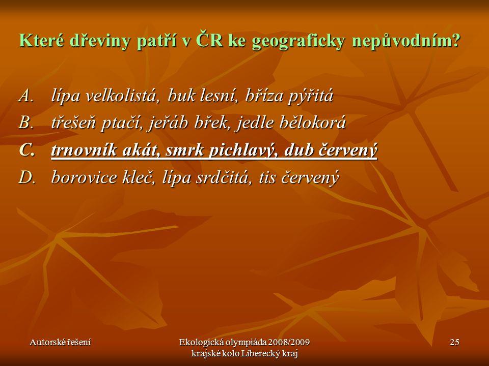 Autorské řešeníEkologická olympiáda 2008/2009 krajské kolo Liberecký kraj 25 Které dřeviny patří v ČR ke geograficky nepůvodním.