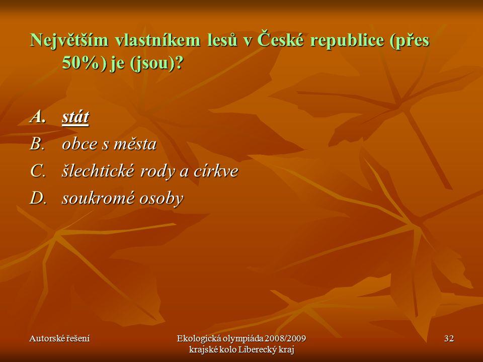 Autorské řešeníEkologická olympiáda 2008/2009 krajské kolo Liberecký kraj 32 Největším vlastníkem lesů v České republice (přes 50%) je (jsou).