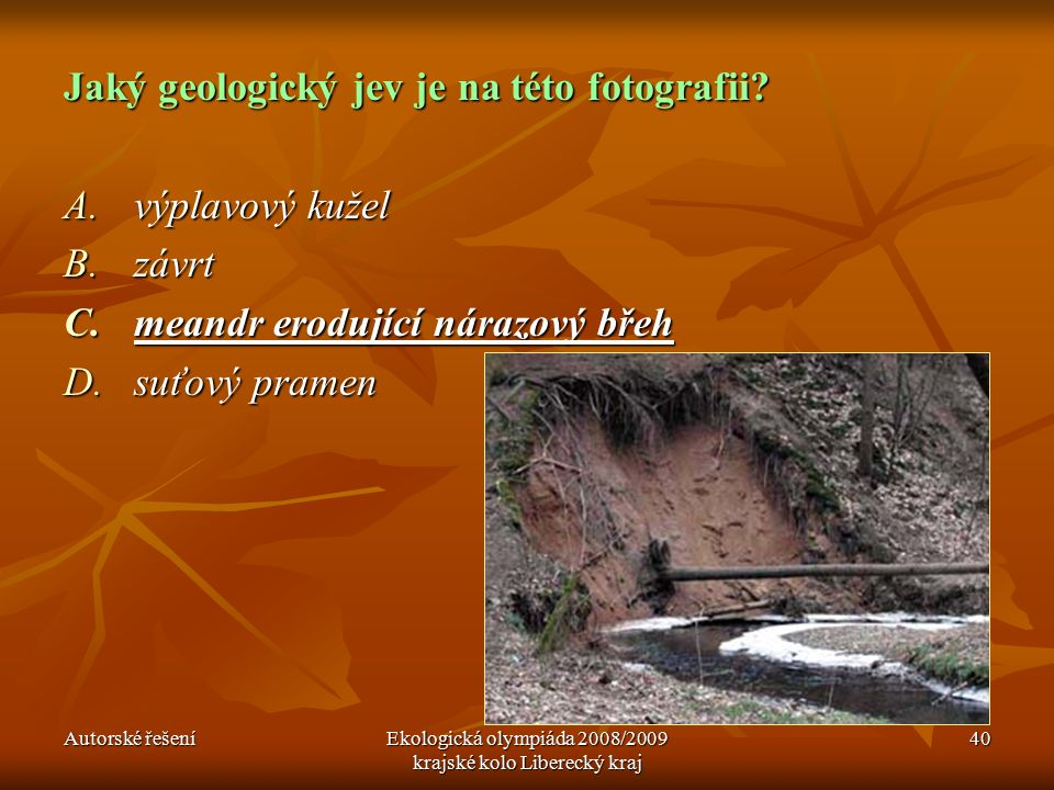 Autorské řešeníEkologická olympiáda 2008/2009 krajské kolo Liberecký kraj 40 Jaký geologický jev je na této fotografii.