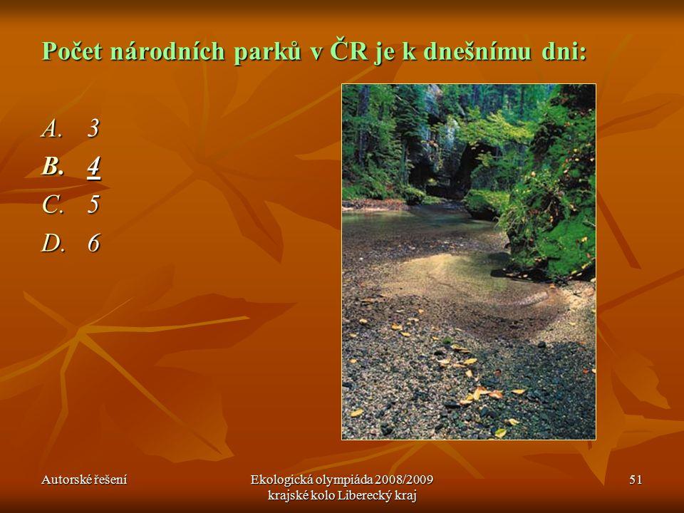 Autorské řešeníEkologická olympiáda 2008/2009 krajské kolo Liberecký kraj 51 Počet národních parků v ČR je k dnešnímu dni: A.3 B.4 C.5 D.6