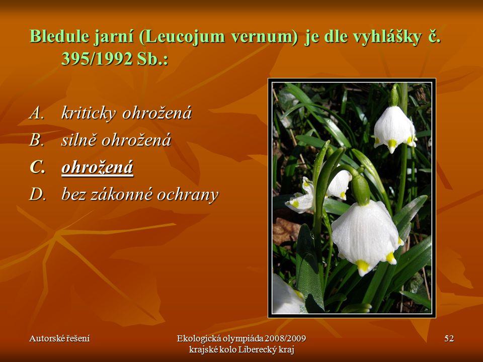 Autorské řešeníEkologická olympiáda 2008/2009 krajské kolo Liberecký kraj 52 Bledule jarní (Leucojum vernum) je dle vyhlášky č.