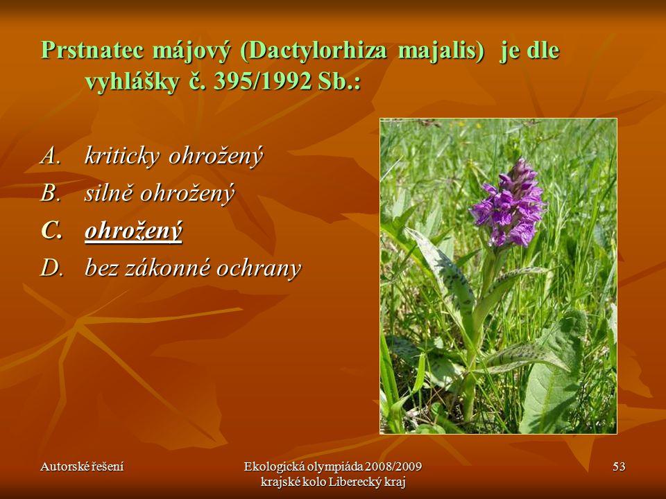 Autorské řešeníEkologická olympiáda 2008/2009 krajské kolo Liberecký kraj 53 Prstnatec májový (Dactylorhiza majalis) je dle vyhlášky č.