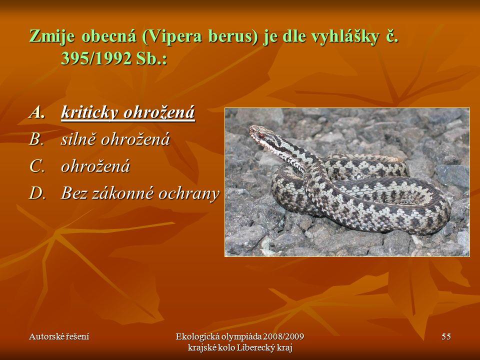 Autorské řešeníEkologická olympiáda 2008/2009 krajské kolo Liberecký kraj 55 Zmije obecná (Vipera berus) je dle vyhlášky č.