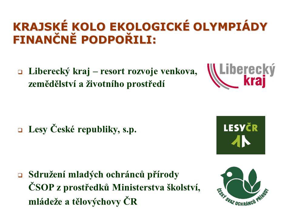 KRAJSKÉ KOLO EKOLOGICKÉ OLYMPIÁDY FINANČNĚ PODPOŘILI:   Liberecký kraj – resort rozvoje venkova, zemědělství a životního prostředí   Lesy České republiky, s.p.