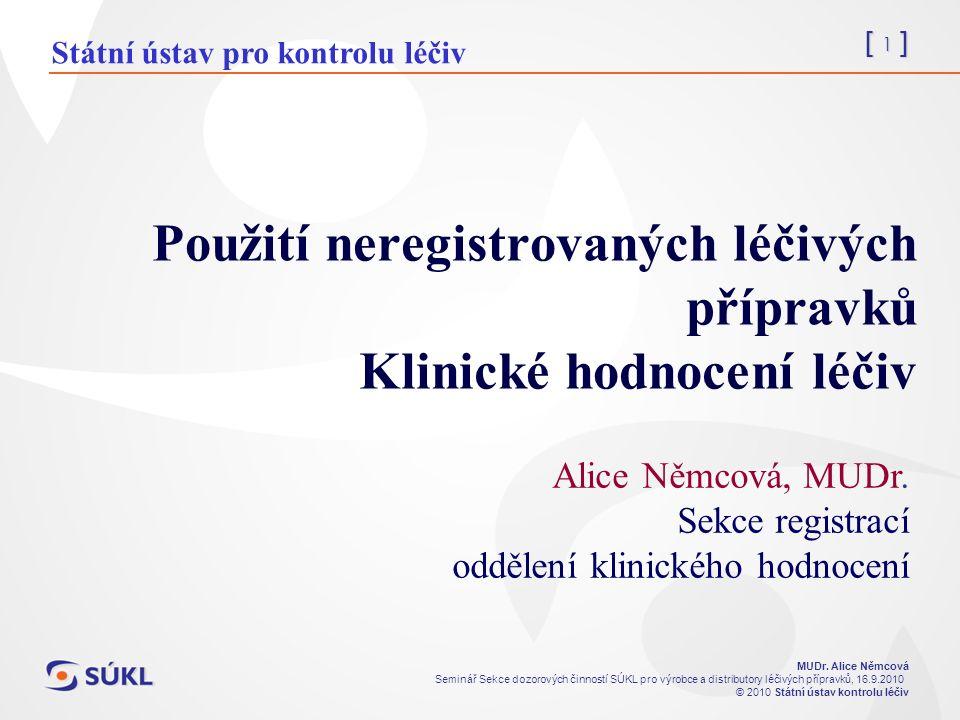 [ 1 ] MUDr. Alice Němcová Seminář Sekce dozorových činností SÚKL pro výrobce a distributory léčivých přípravků, 16.9.2010 © 2010 Státní ústav kontrolu
