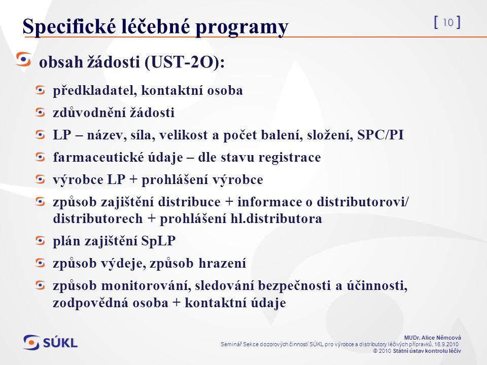 [ 10 ] MUDr. Alice Němcová Seminář Sekce dozorových činností SÚKL pro výrobce a distributory léčivých přípravků, 16.9.2010 © 2010 Státní ústav kontrol