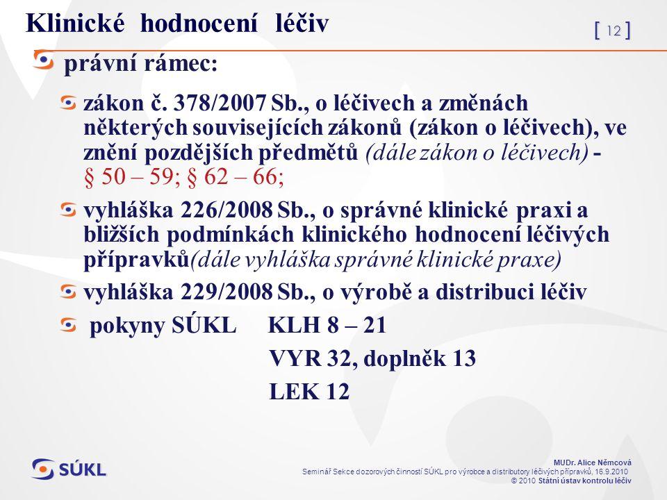 [ 12 ] MUDr. Alice Němcová Seminář Sekce dozorových činností SÚKL pro výrobce a distributory léčivých přípravků, 16.9.2010 © 2010 Státní ústav kontrol