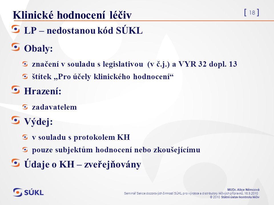 [ 18 ] MUDr. Alice Němcová Seminář Sekce dozorových činností SÚKL pro výrobce a distributory léčivých přípravků, 16.9.2010 © 2010 Státní ústav kontrol
