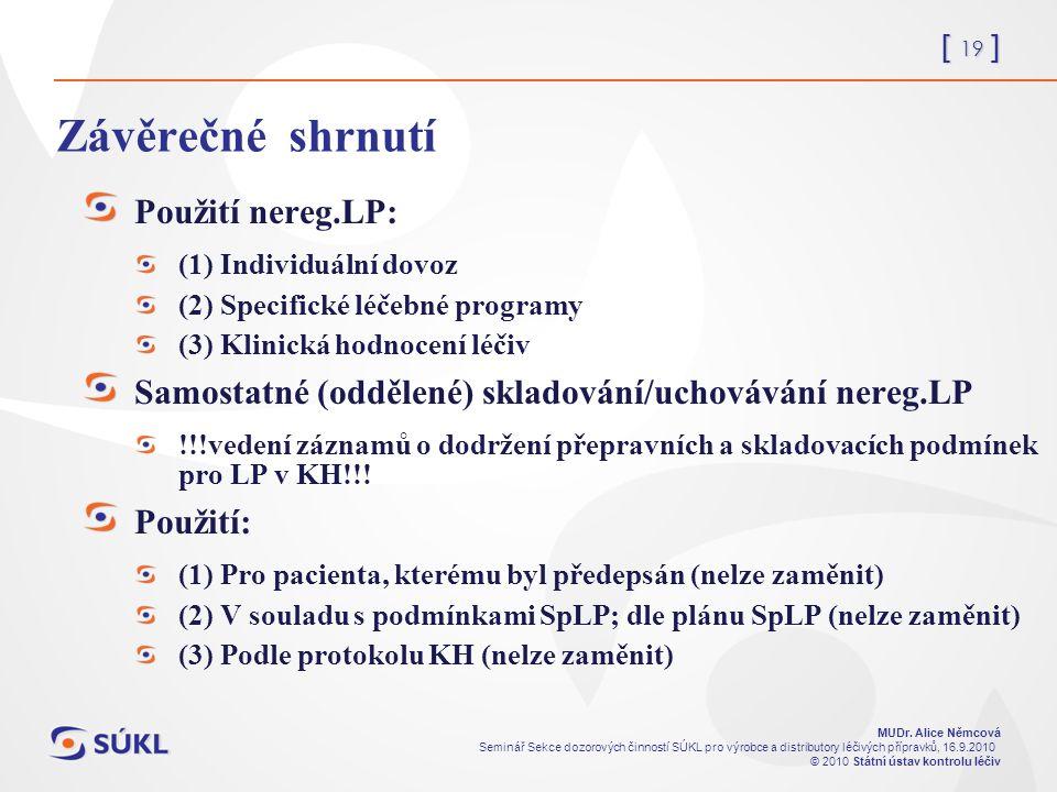 [ 19 ] MUDr. Alice Němcová Seminář Sekce dozorových činností SÚKL pro výrobce a distributory léčivých přípravků, 16.9.2010 © 2010 Státní ústav kontrol