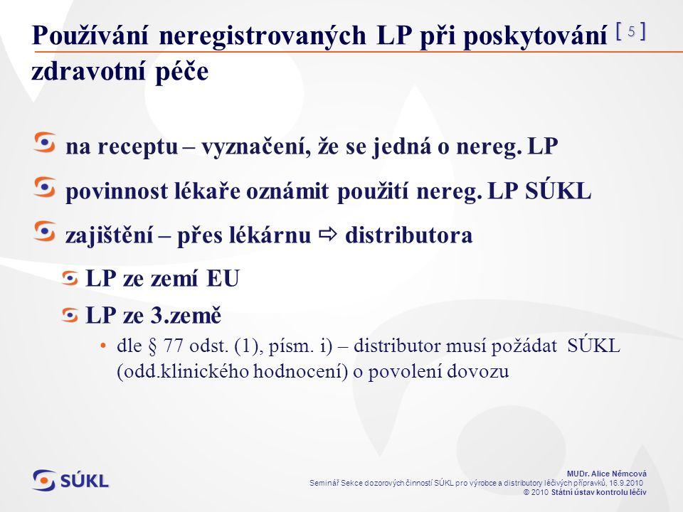 [ 5 ] MUDr. Alice Němcová Seminář Sekce dozorových činností SÚKL pro výrobce a distributory léčivých přípravků, 16.9.2010 © 2010 Státní ústav kontrolu