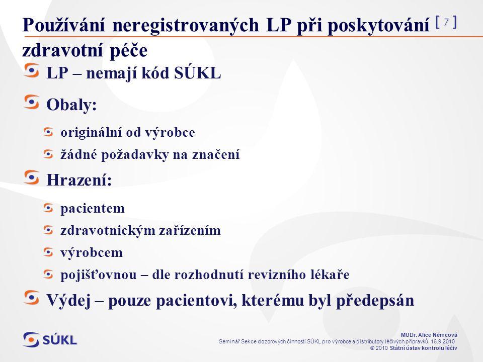[ 7 ] MUDr. Alice Němcová Seminář Sekce dozorových činností SÚKL pro výrobce a distributory léčivých přípravků, 16.9.2010 © 2010 Státní ústav kontrolu