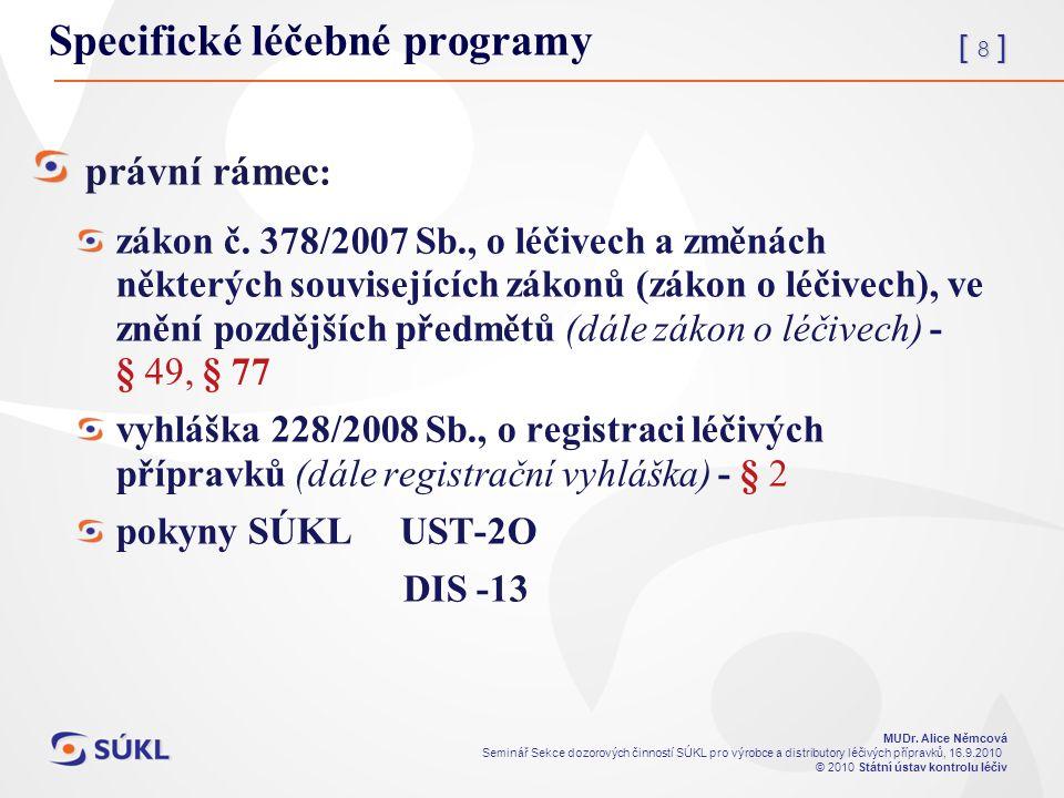 [ 8 ] MUDr. Alice Němcová Seminář Sekce dozorových činností SÚKL pro výrobce a distributory léčivých přípravků, 16.9.2010 © 2010 Státní ústav kontrolu