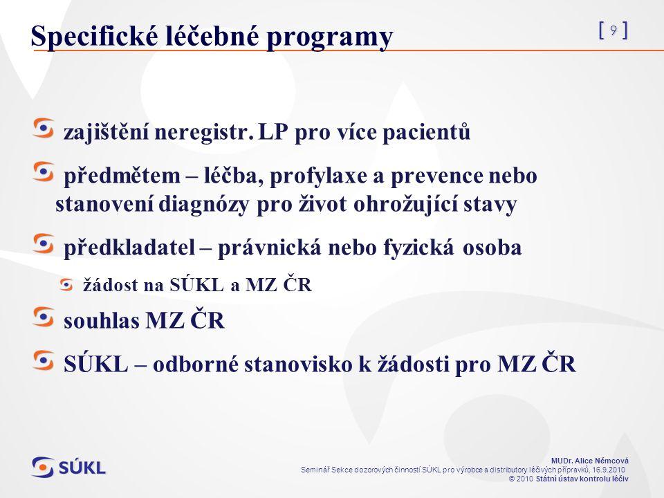 [ 9 ] MUDr. Alice Němcová Seminář Sekce dozorových činností SÚKL pro výrobce a distributory léčivých přípravků, 16.9.2010 © 2010 Státní ústav kontrolu