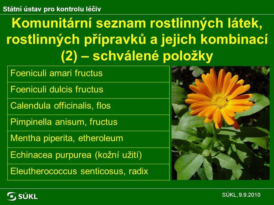 Komunitární seznam rostlinných látek, rostlinných přípravků a jejich kombinací (2) – schválené položky Státní ústav pro kontrolu léčiv SÚKL, 9.9.2010 Foeniculi amari fructus Foeniculi dulcis fructus Calendula officinalis, flos Pimpinella anisum, fructus Mentha piperita, etheroleum Echinacea purpurea (kožní užití) Eleutherococcus senticosus, radix