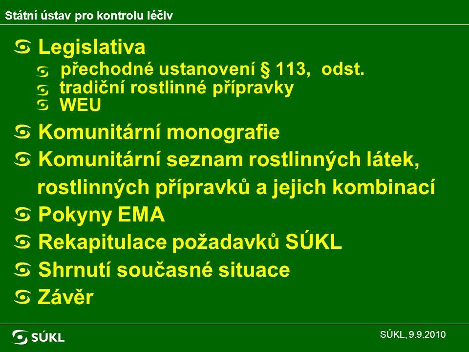 LEGISLATIVA (1) Podle § 113, odstavce (6) zákona 378/2007 Sb., přípravky, které splňují podmínky uvedené v § 30, odst.