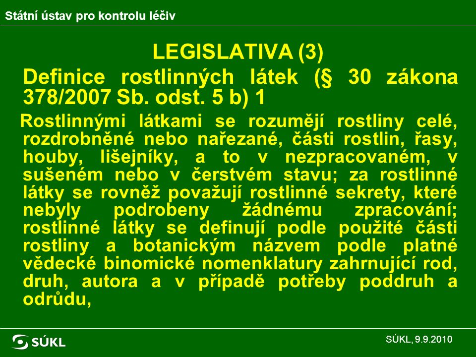 LEGISLATIVA (3) Definice rostlinných látek (§ 30 zákona 378/2007 Sb.