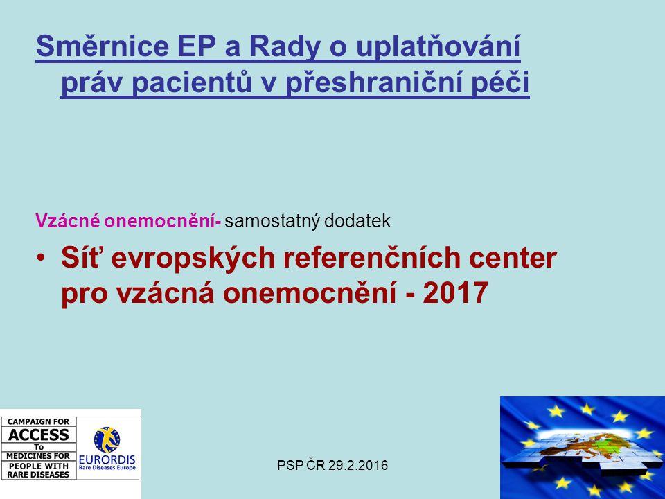 PSP ČR 29.2.2016 Směrnice EP a Rady o uplatňování práv pacientů v přeshraniční péči Vzácné onemocnění- samostatný dodatek Síť evropských referenčních center pro vzácná onemocnění - 2017