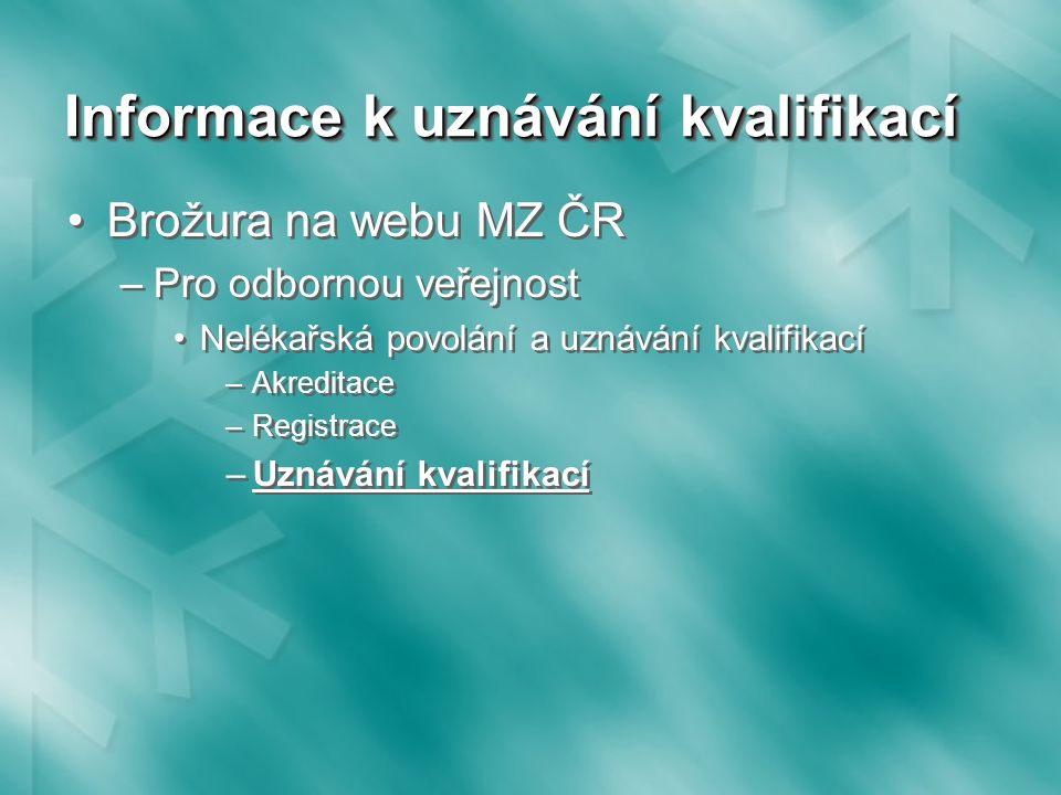 Informace k uznávání kvalifikací Brožura na webu MZ ČR –Pro odbornou veřejnost Nelékařská povolání a uznávání kvalifikací –Akreditace –Registrace –Uznávání kvalifikací Brožura na webu MZ ČR –Pro odbornou veřejnost Nelékařská povolání a uznávání kvalifikací –Akreditace –Registrace –Uznávání kvalifikací