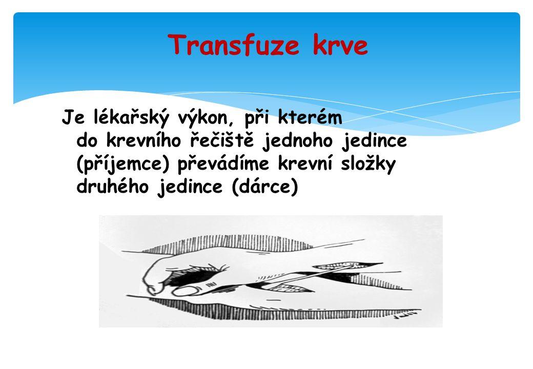 Transfuze krve Je lékařský výkon, při kterém do krevního řečiště jednoho jedince (příjemce) převádíme krevní složky druhého jedince (dárce)