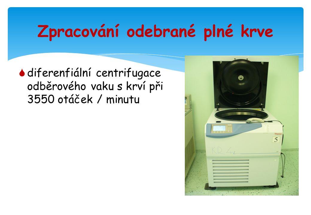 Zpracování odebrané plné krve  diferenfiální centrifugace odběrového vaku s krví při 3550 otáček / minutu