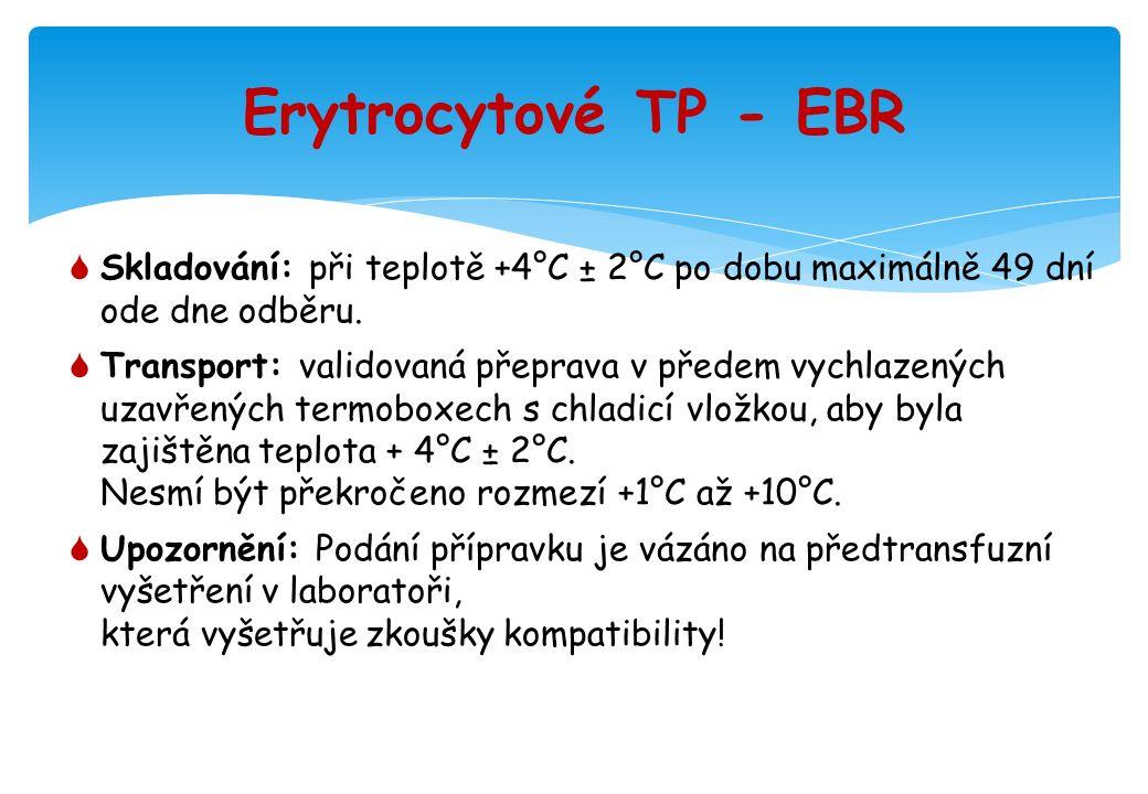 Erytrocytové TP - EBR  Skladování: při teplotě +4°C ± 2°C po dobu maximálně 49 dní ode dne odběru.