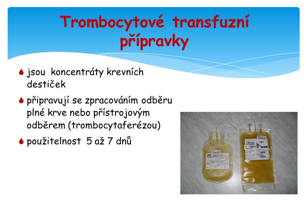 Trombocytové transfuzní přípravky  jsou koncentráty krevních destiček  připravují se zpracováním odběru plné krve nebo přístrojovým odběrem (trombocytaferézou)  použitelnost 5 až 7 dnů