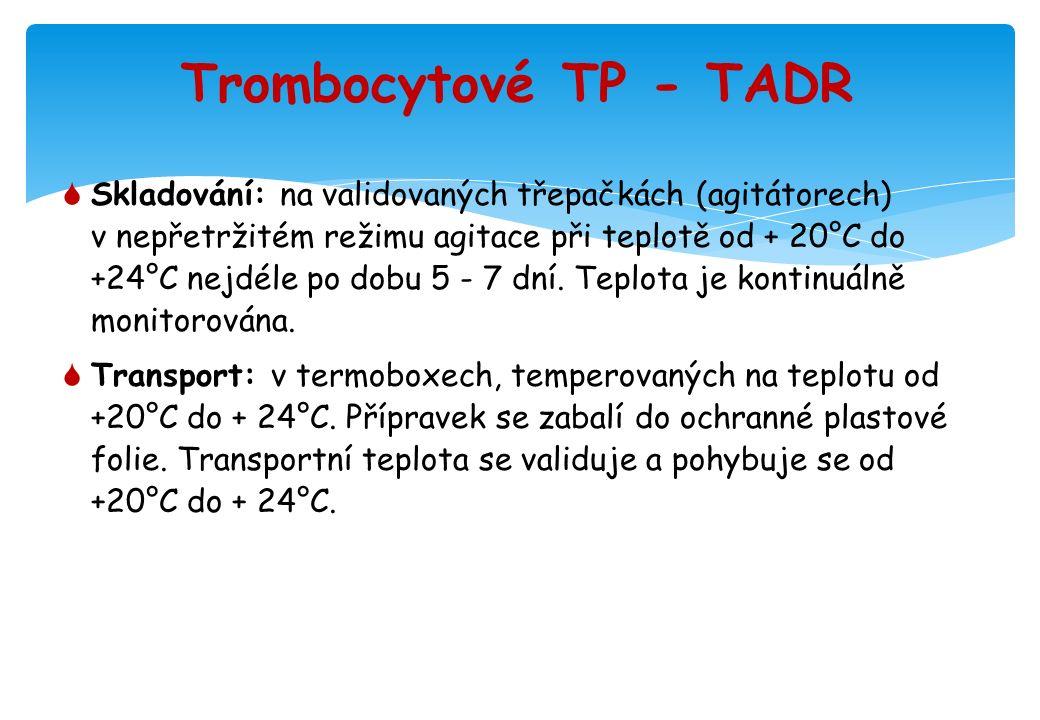 Trombocytové TP - TADR  Skladování: na validovaných třepačkách (agitátorech) v nepřetržitém režimu agitace při teplotě od + 20°C do +24°C nejdéle po dobu 5 - 7 dní.