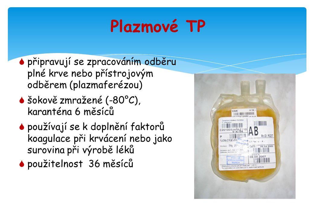 Plazmové TP  připravují se zpracováním odběru plné krve nebo přístrojovým odběrem (plazmaferézou)  šokově zmražené (-80°C), karanténa 6 měsíců  používají se k doplnění faktorů koagulace při krvácení nebo jako surovina při výrobě léků  použitelnost 36 měsíců