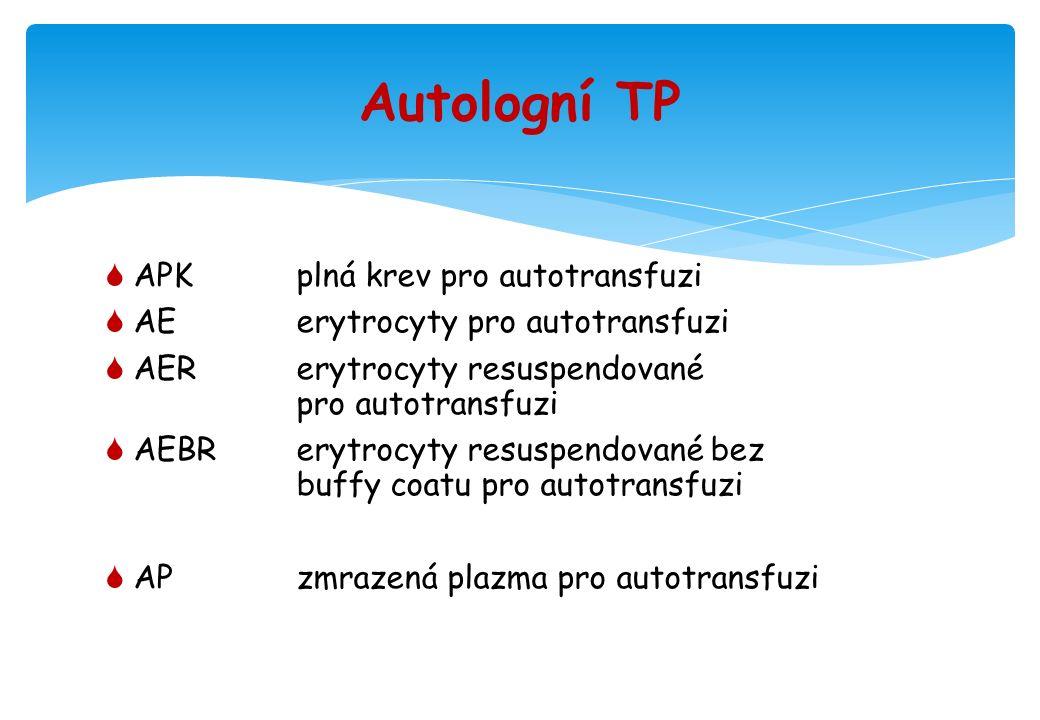 Autologní TP  APKplná krev pro autotransfuzi  AEerytrocyty pro autotransfuzi  AERerytrocyty resuspendované pro autotransfuzi  AEBRerytrocyty resuspendované bez buffy coatu pro autotransfuzi  APzmrazená plazma pro autotransfuzi
