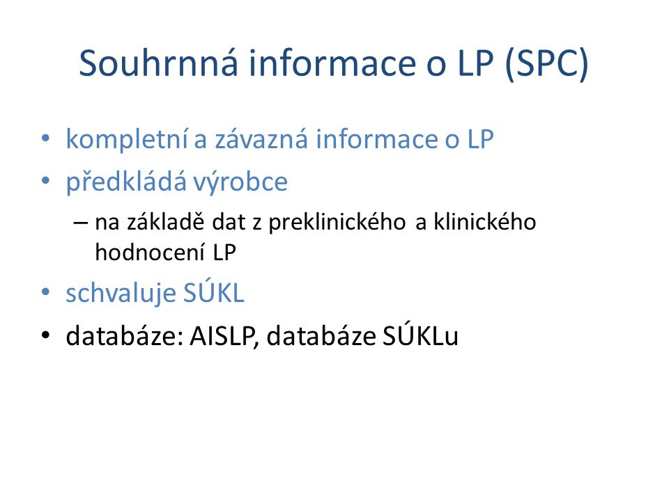 Souhrnná informace o LP (SPC) kompletní a závazná informace o LP předkládá výrobce – na základě dat z preklinického a klinického hodnocení LP schvaluje SÚKL databáze: AISLP, databáze SÚKLu