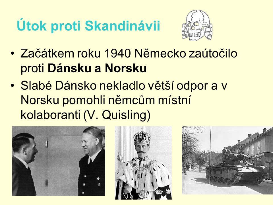 Útok proti Skandinávii Začátkem roku 1940 Německo zaútočilo proti Dánsku a Norsku Slabé Dánsko nekladlo větší odpor a v Norsku pomohli němcům místní kolaboranti (V.
