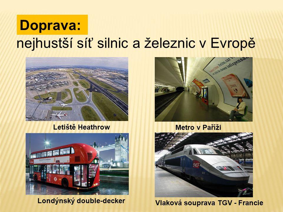 Doprava: nejhustší síť silnic a železnic v Evropě Vlaková souprava TGV - Francie Metro v Paříži Londýnský double-decker Letiště Heathrow