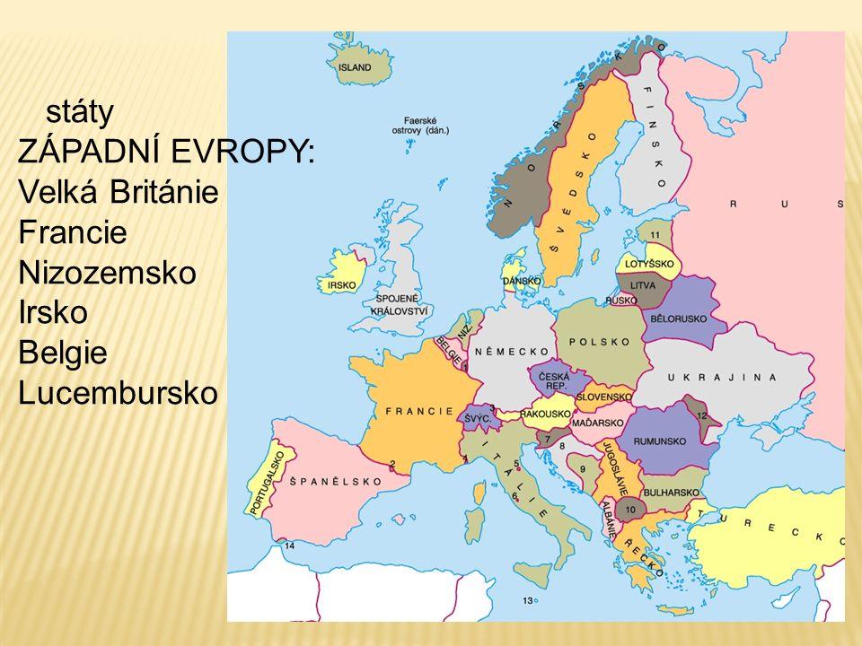 státy ZÁPADNÍ EVROPY: Velká Británie Francie Nizozemsko Irsko Belgie Lucembursko
