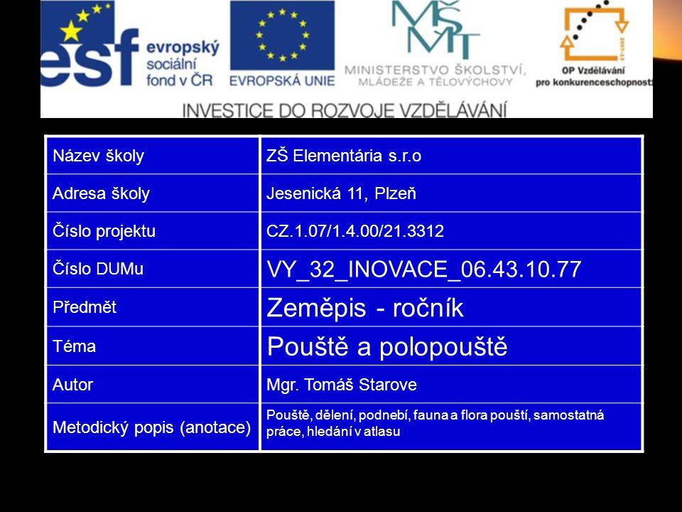 Název školyZŠ Elementária s.r.o Adresa školyJesenická 11, Plzeň Číslo projektuCZ.1.07/1.4.00/21.3312 Číslo DUMu VY_32_INOVACE_06.43.10.77 Předmět Země