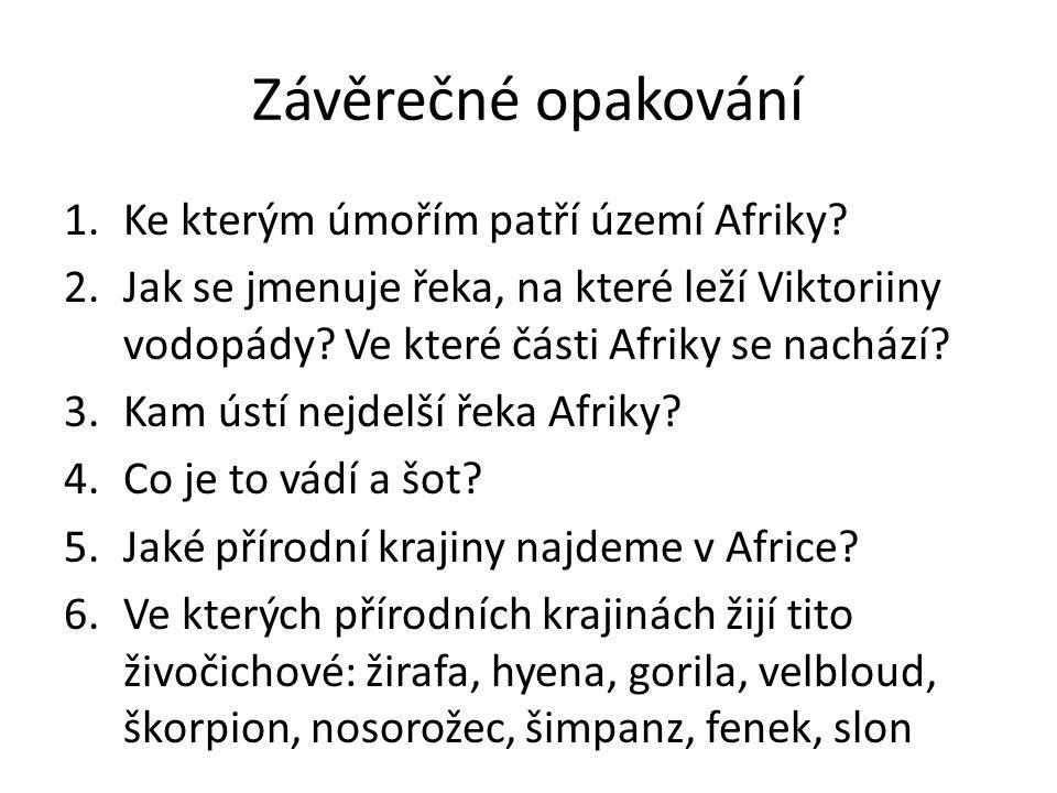 Závěrečné opakování 1.Ke kterým úmořím patří území Afriky? 2.Jak se jmenuje řeka, na které leží Viktoriiny vodopády? Ve které části Afriky se nachází?