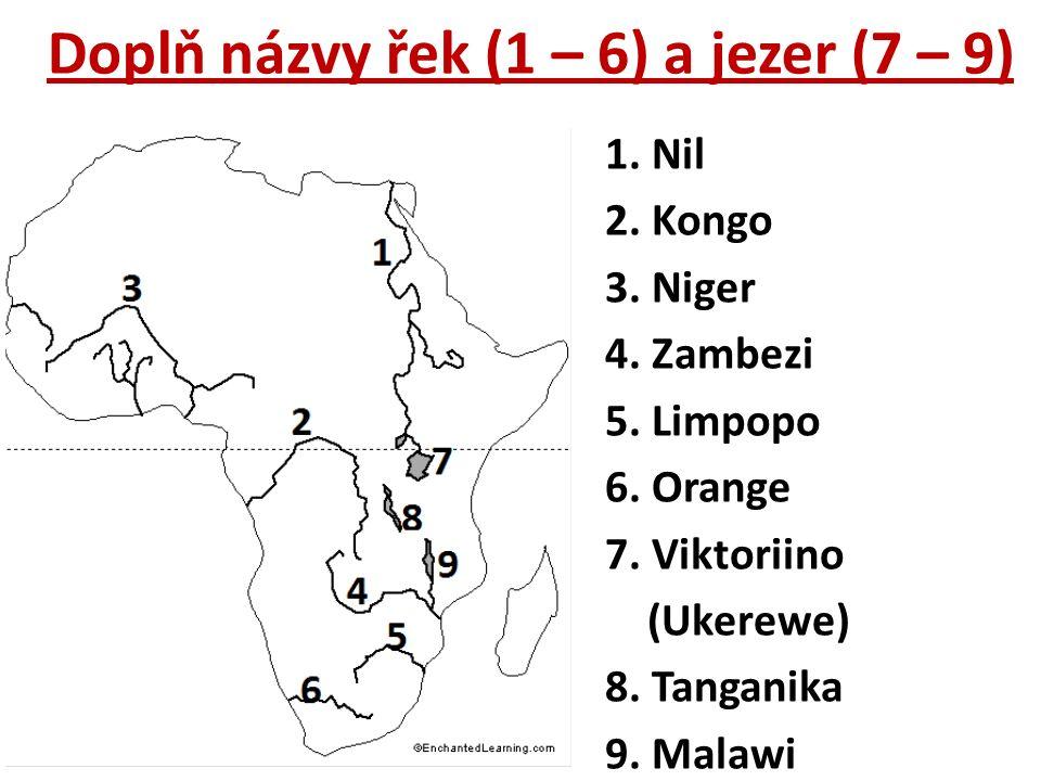Doplň názvy řek (1 – 6) a jezer (7 – 9) 1. Nil 2. Kongo 3. Niger 4. Zambezi 5. Limpopo 6. Orange 7. Viktoriino (Ukerewe) 8. Tanganika 9. Malawi