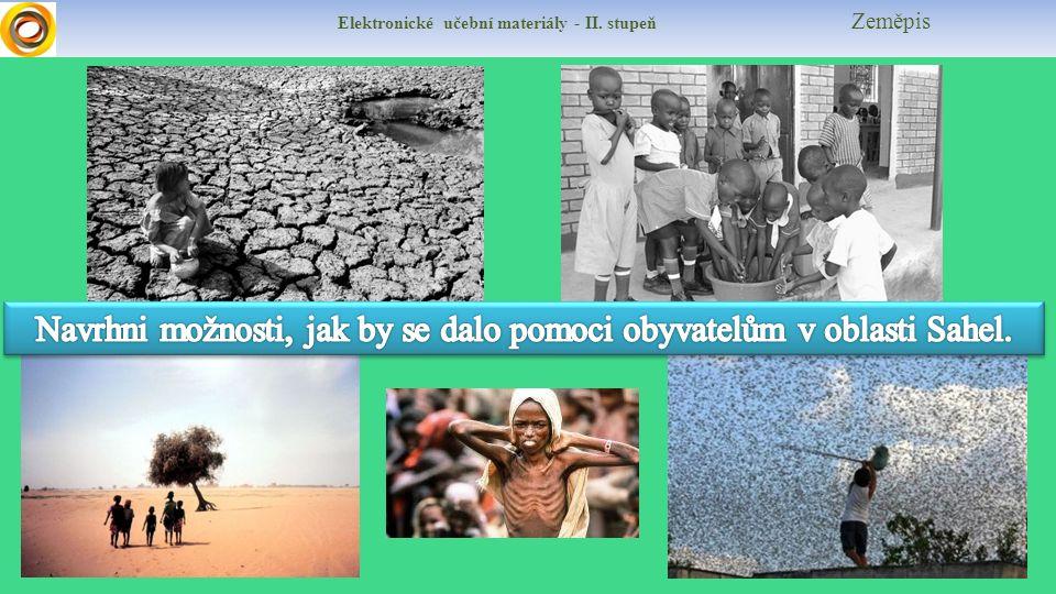 Elektronické učební materiály - II. stupeň Zeměpis Sahel – jedna z nejchudších oblastí naší planety vysoká negramotnost hladomor, podvýživa, dlouhotrv