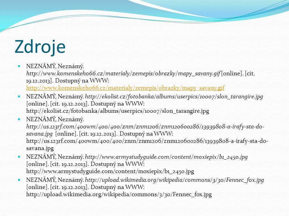 Zdroje NEZNÁMÝ, Neznámý. http://www.komenskeho66.cz/materialy/zemepis/obrazky/mapy_savany.gif [online]. [cit. 19.12.2013]. Dostupný na WWW: http://www