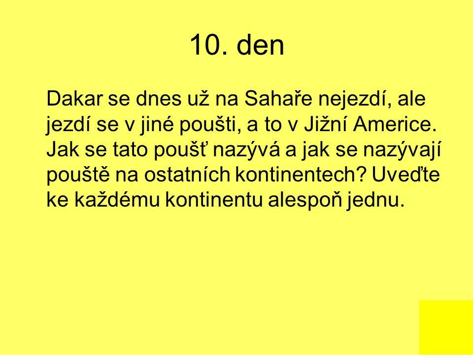 10. den Dakar se dnes už na Sahaře nejezdí, ale jezdí se v jiné poušti, a to v Jižní Americe. Jak se tato poušť nazývá a jak se nazývají pouště na ost