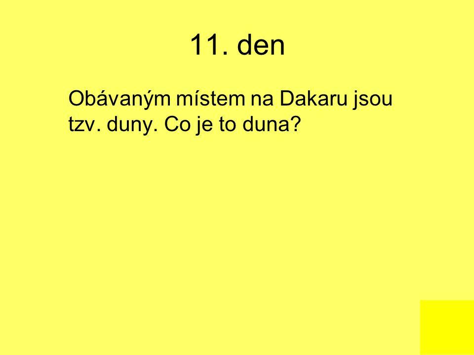 11. den Obávaným místem na Dakaru jsou tzv. duny. Co je to duna?