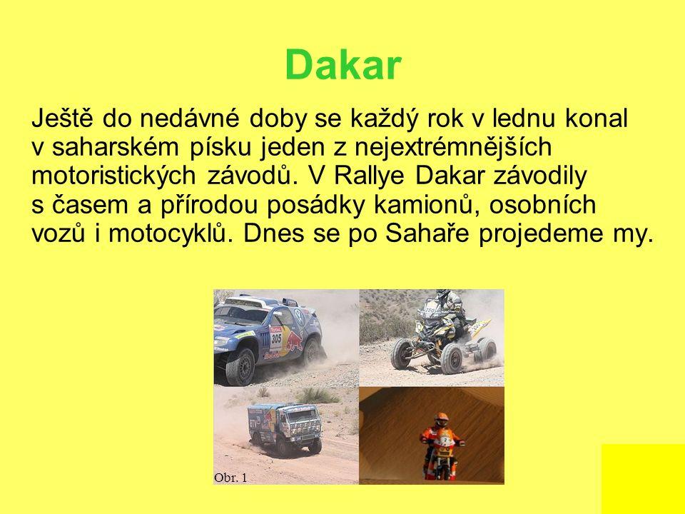 Dakar Ještě do nedávné doby se každý rok v lednu konal v saharském písku jeden z nejextrémnějších motoristických závodů. V Rallye Dakar závodily s čas
