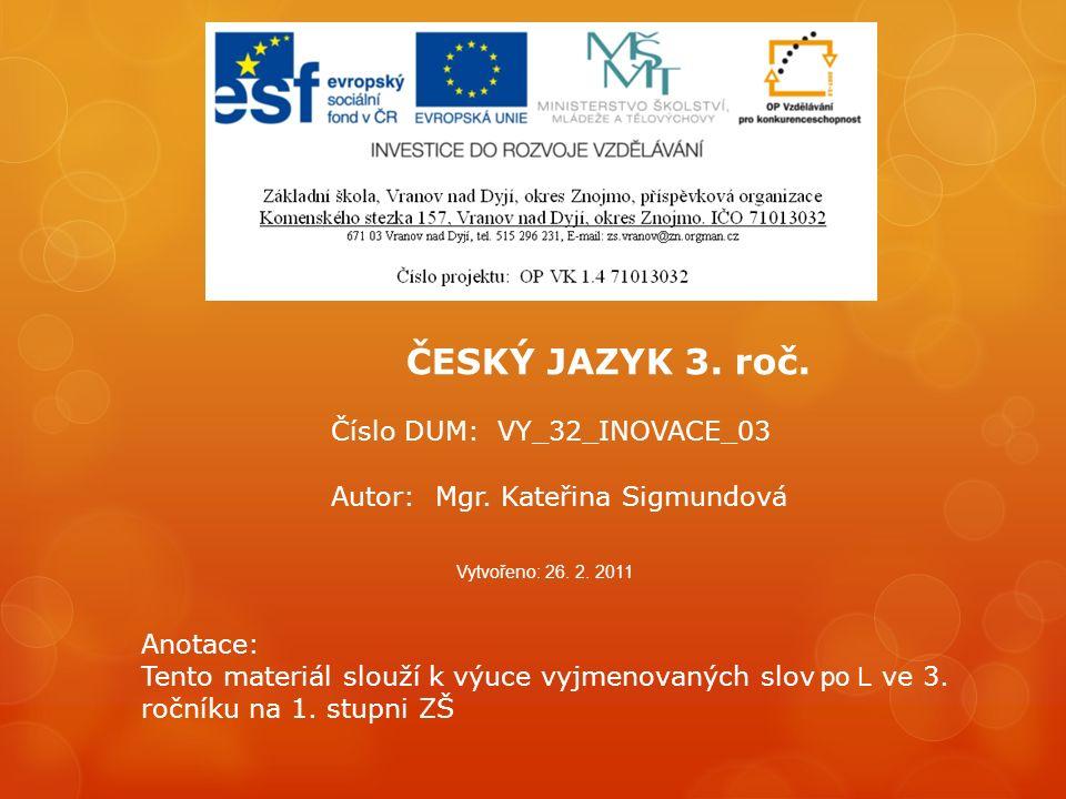 Číslo DUM: VY_32_INOVACE_03 Autor: Mgr.Kateřina Sigmundová Vytvořeno: 26.