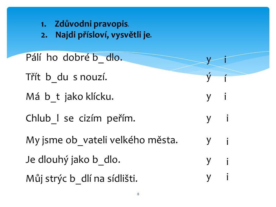 8 1.Zdůvodni pravopis. 2. Najdi přísloví, vysvětli je.