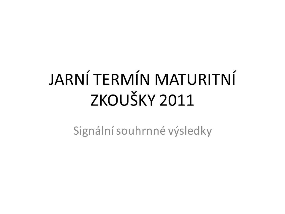 JARNÍ TERMÍN MATURITNÍ ZKOUŠKY 2011 Signální souhrnné výsledky