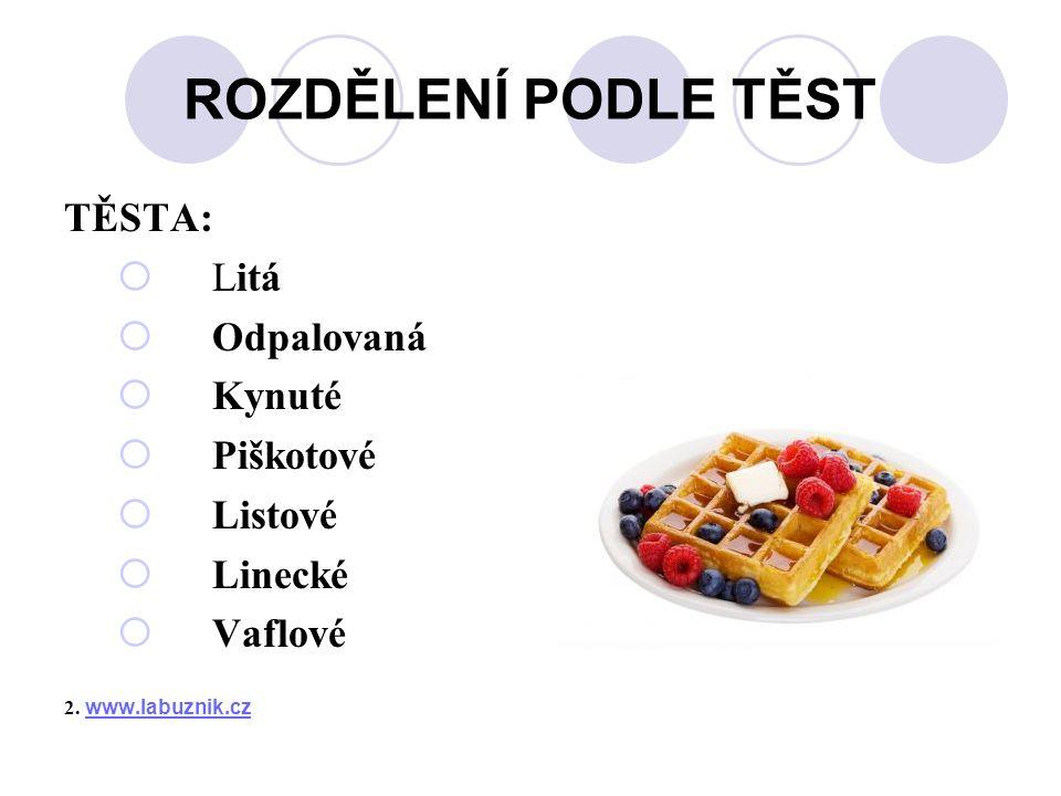ROZDĚLENÍ PODLE TĚST TĚSTA:  Litá  Odpalovaná  Kynuté  Piškotové  Listové  Linecké  Vaflové 2. www.labuznik.cz www.labuznik.cz