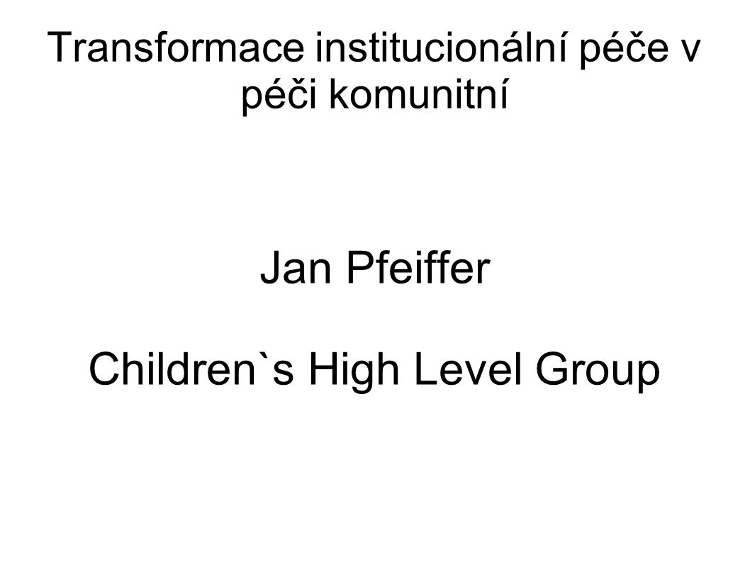 Členové ad hock pracovní skupny Children s High Level Group AGE (European Older People s Platform) COFACE (Confederation of Family Organisations in the EU) EASPD (European Association of Service Providers) ECCL (European Coalition for Community Living) EDF (European Disability Forum) Inclusion Europe Mental Health Europe