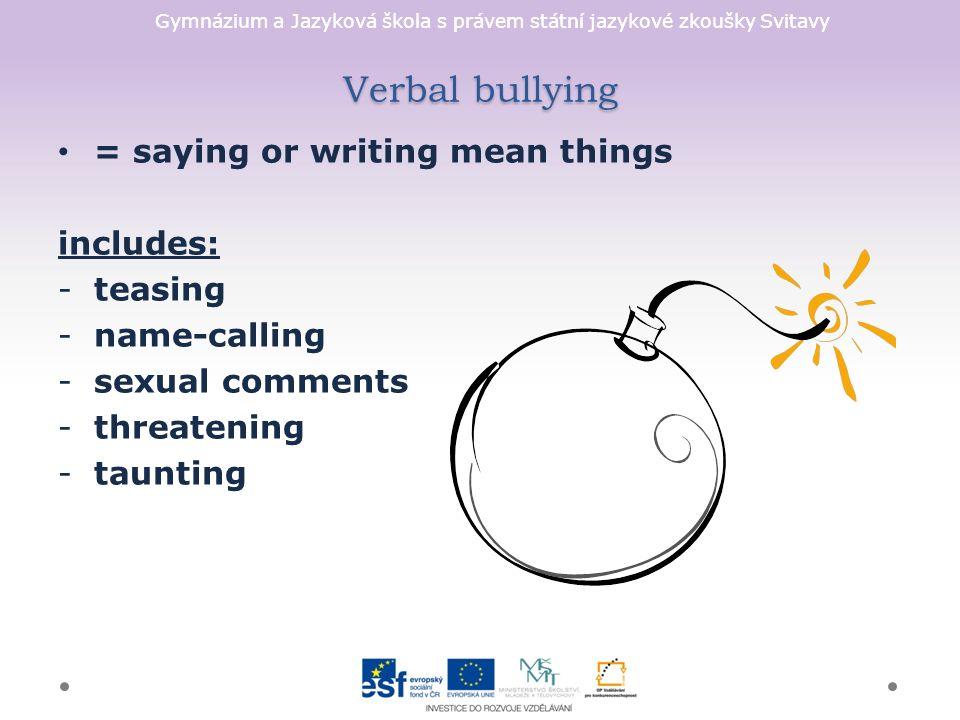 Gymnázium a Jazyková škola s právem státní jazykové zkoušky Svitavy Verbal bullying = saying or writing mean things includes: -teasing -name-calling -